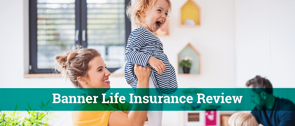 couple with young child being held in the air by her mother with the words in white saying banner life insurance reviews